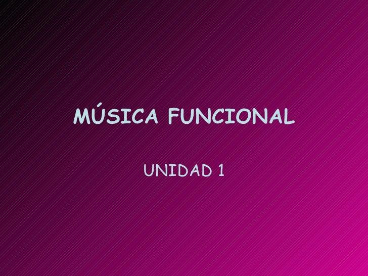 MÚSICA FUNCIONAL UNIDAD 1