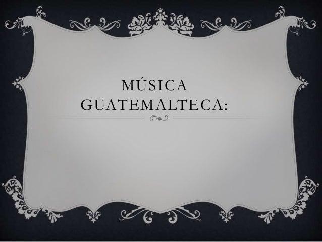 MÚSICA GUATEMALTECA: