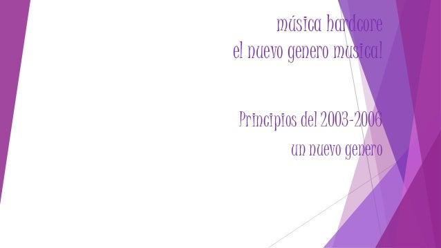 música hardcore el nuevo genero musical Principios del 2003-2006 un nuevo genero