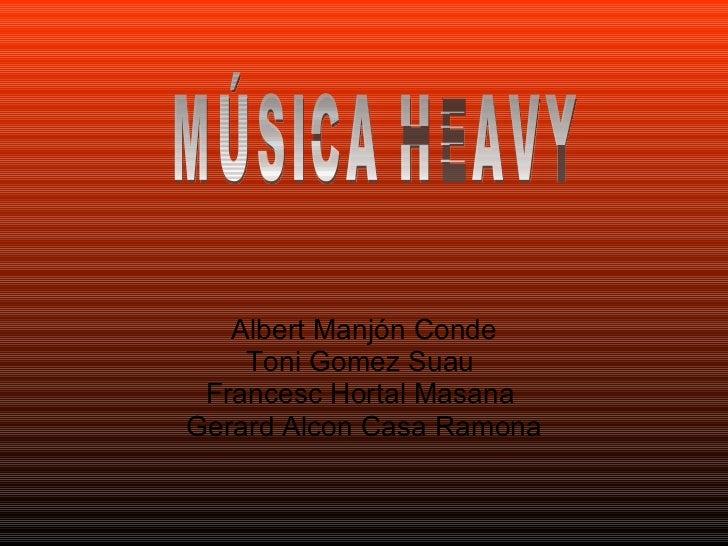 Albert Manjón Conde Toni Gomez Suau  Francesc Hortal Masana  Gerard Alcon Casa Ramona MÚSICA HEAVY