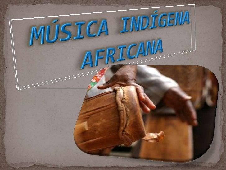 MÚSICA INDÍGENA AFRICANA<br />