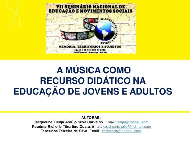 1 AUTORAS: Jacqueline Liedja Araújo Silva Carvalho. Email:jliedja@hotmail.com Keudma Richelle Tiburtino Costa. Email: keud...