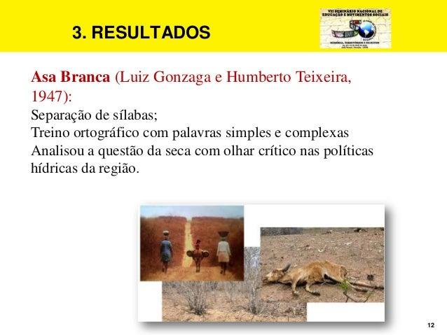 12 3. RESULTADOS Asa Branca (Luiz Gonzaga e Humberto Teixeira, 1947): Separação de sílabas; Treino ortográfico com palavra...