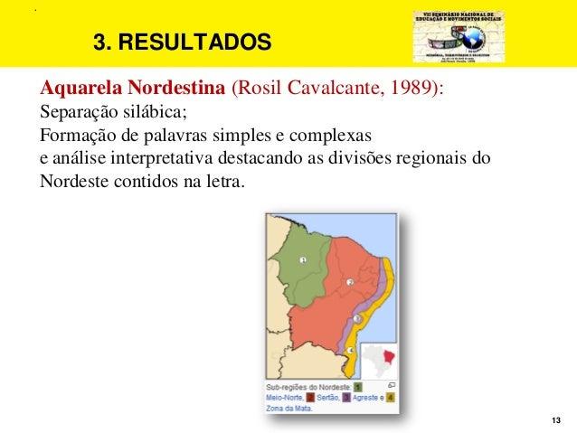 13 3. RESULTADOS Aquarela Nordestina (Rosil Cavalcante, 1989): Separação silábica; Formação de palavras simples e complexa...