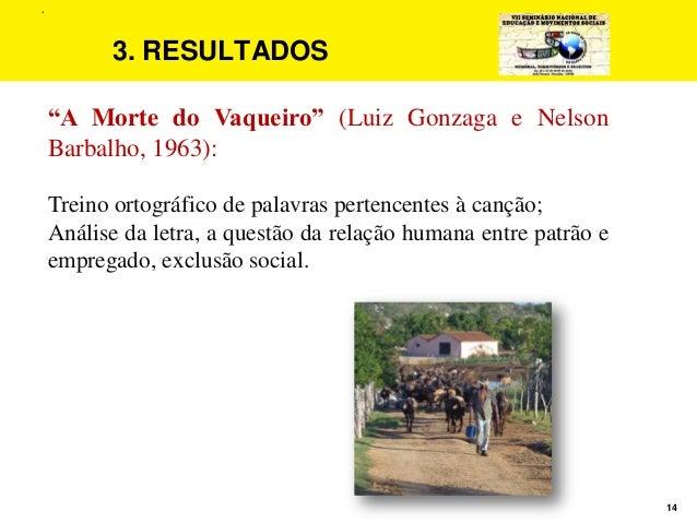 """14 3. RESULTADOS """"A Morte do Vaqueiro"""" (Luiz Gonzaga e Nelson Barbalho, 1963): Treino ortográfico de palavras pertencentes..."""