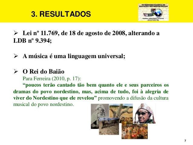 7 3. RESULTADOS  Lei nº 11.769, de 18 de agosto de 2008, alterando a LDB nº 9.394;  A música é uma linguagem universal; ...