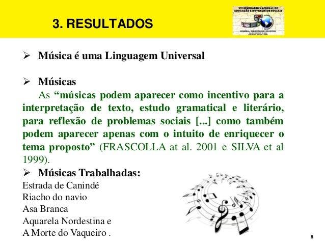 """8 3. RESULTADOS  Música é uma Linguagem Universal  Músicas As """"músicas podem aparecer como incentivo para a interpretaçã..."""