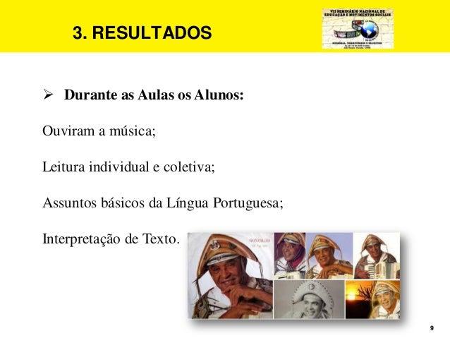 9 3. RESULTADOS  Durante as Aulas os Alunos: Ouviram a música; Leitura individual e coletiva; Assuntos básicos da Língua ...