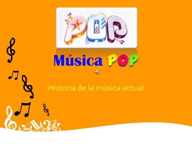 MúsicaPop<br />Historia de la música actual<br />