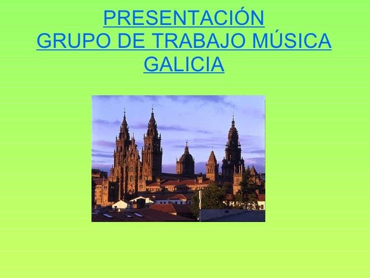 PRESENTACIÓN GRUPO DE TRABAJO MÚSICA GALICIA