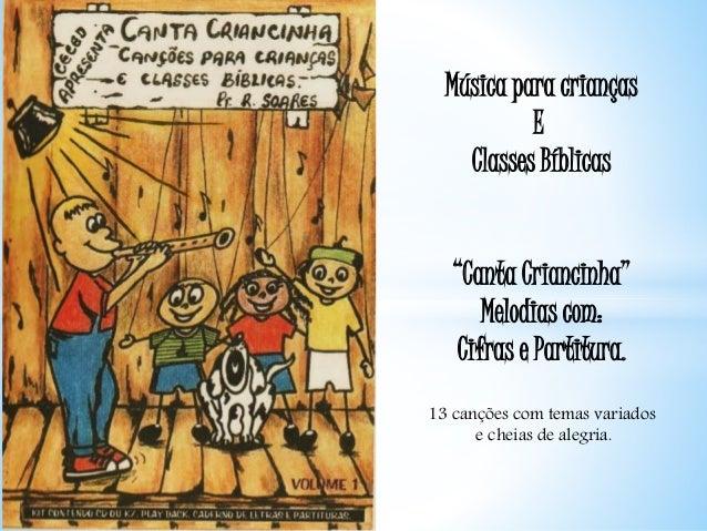 """Música para crianças E Classes Bíblicas """"Canta Criancinha"""" Melodias com: Cifras e Partitura. 13 canções com temas variados..."""