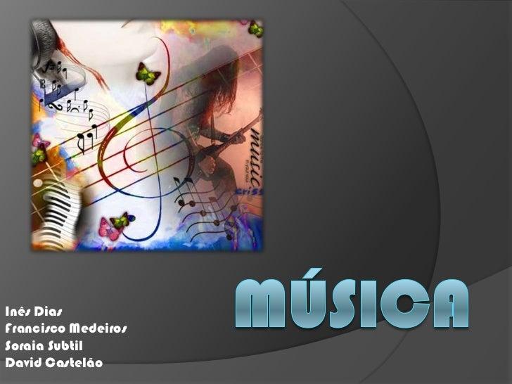 Música<br />Inês Dias<br />Francisco Medeiros<br />Soraia Subtil<br />David Castelão <br />