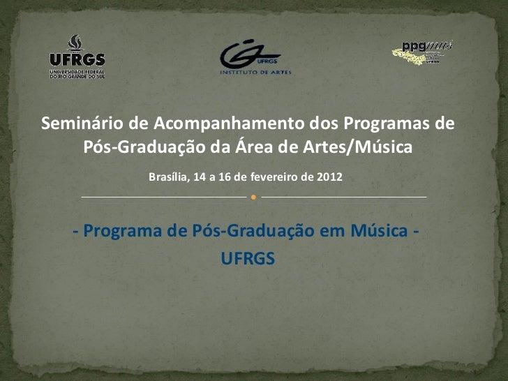 Seminário de Acompanhamento dos Programas de    Pós-Graduação da Área de Artes/Música           Brasília, 14 a 16 de fever...