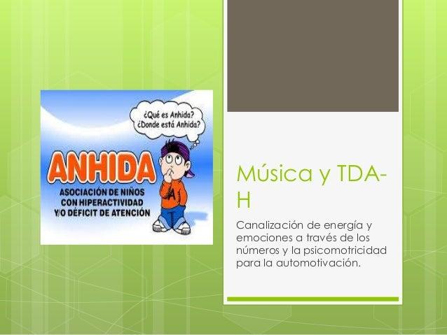 Música y TDA- H Canalización de energía y emociones a través de los números y la psicomotricidad para la automotivación.