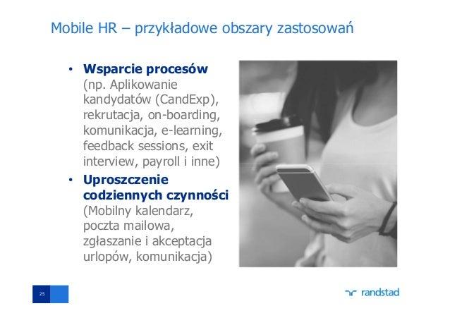 Mobile HR – przykładowe obszary zastosowań • Wsparcie procesów (np. Aplikowanie kandydatów (CandExp), rekrutacja, on-board...