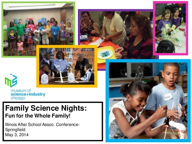Family Science Nights: Fun for the Whole Family! Illinois After School Assoc. Conference- Springfield May 3, 2014