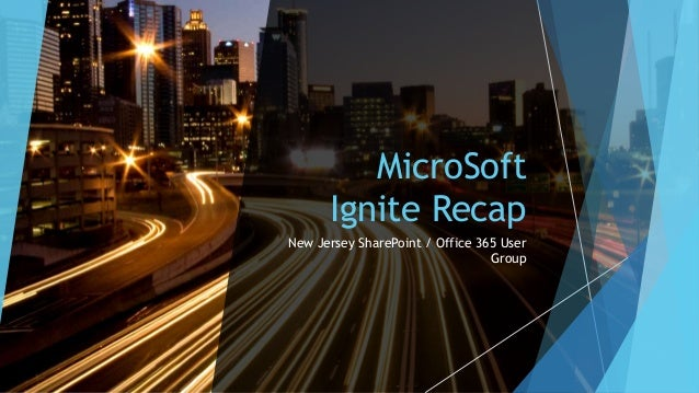 MicroSoft Ignite Recap New Jersey SharePoint / Office 365 User Group