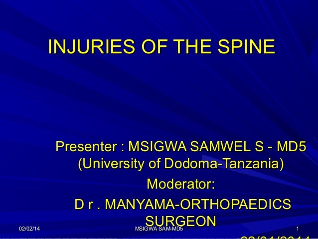 INJURIES OF THE SPINE  02/02/14  Presenter : MSIGWA SAMWEL S - MD5 (University of Dodoma-Tanzania) Moderator: D r . MANYAM...
