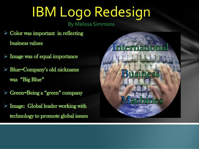 IBM Logo RedesignBy Melissa Simmons Color was important in reflectingbusiness values Image was of equal importance Blue...