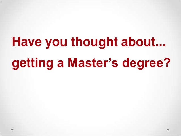 Have you thought about... getting a Master's degree?