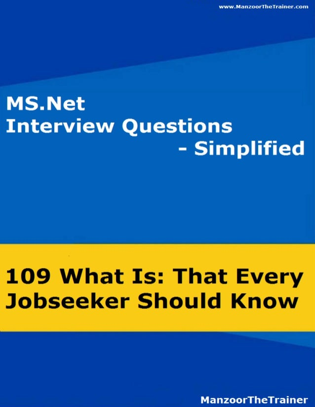 109 .NET Interview Questions 1 www.ManzoorTheTrainer.com Why are most of the CSE and IT engineers jobless? As soon an aver...