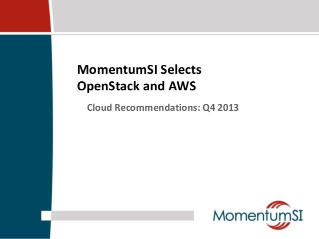 MomentumSI Selects OpenStack and AWS Cloud Recommendations: Q4 2013