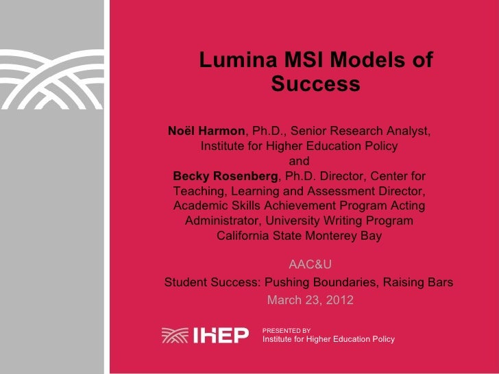 Lumina MSI Models of          SuccessNoël Harmon, Ph.D., Senior Research Analyst,     Institute for Higher Education Polic...