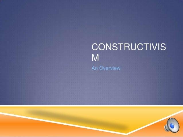 CONSTRUCTIVIS M An Overview