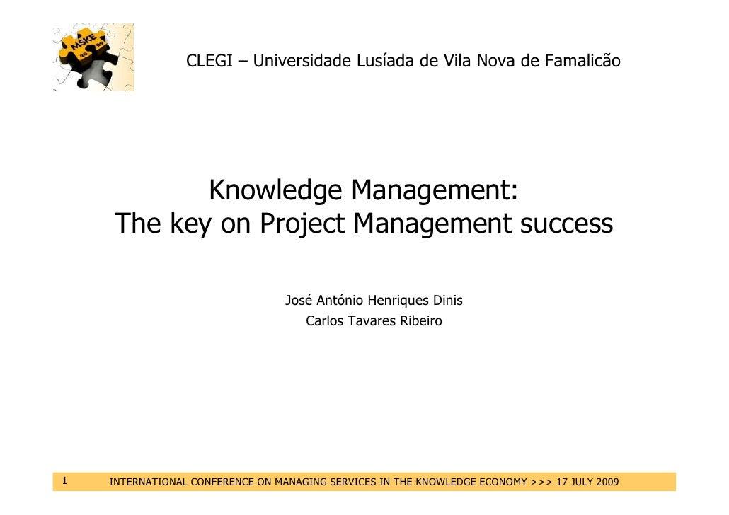 CLEGI – Universidade Lusíada de Vila Nova de Famalicão                Knowledge Management:     The key on Project Managem...