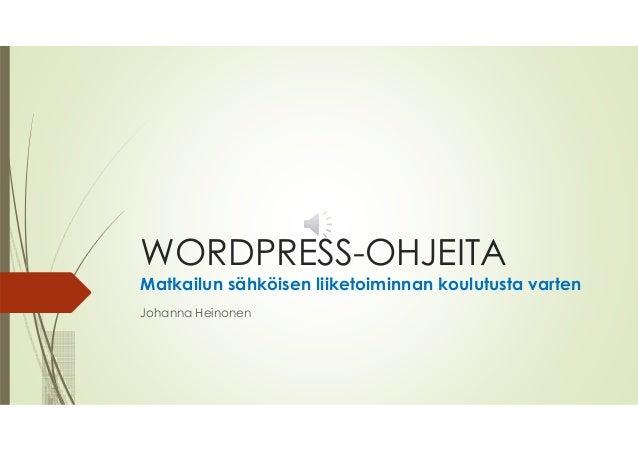 WORDPRESS-OHJEITA Matkailun sähköisen liiketoiminnan koulutusta varten Johanna Heinonen
