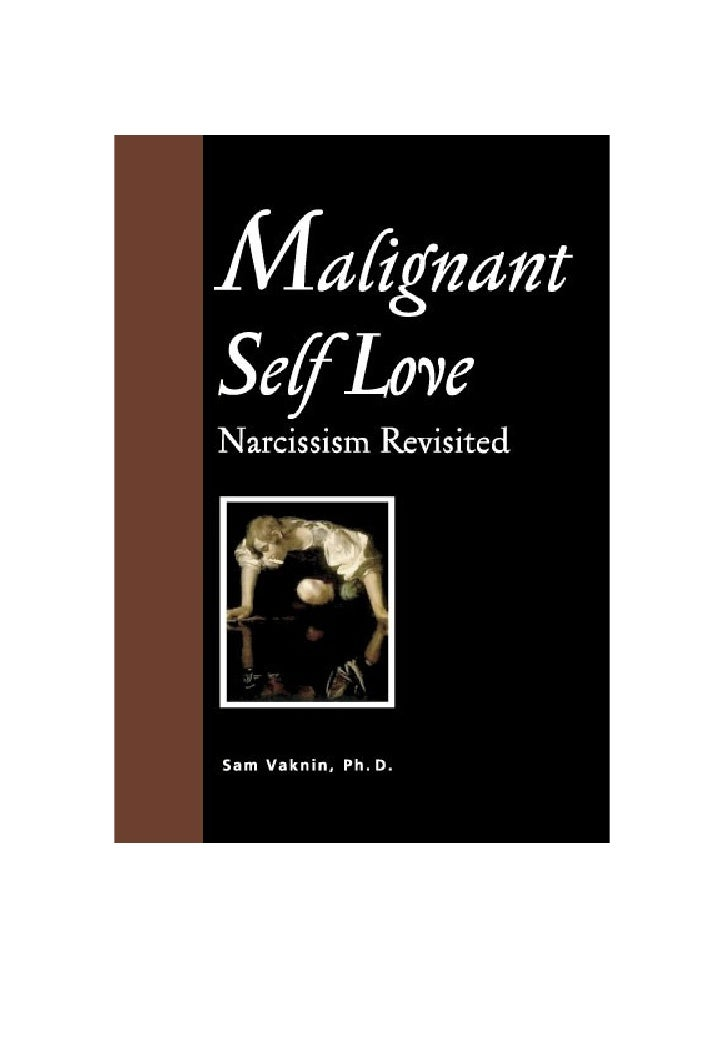 Malignant Self Love   Narcissism Revisited                    1st EDITION           8th Revised Impression  EXCERPTS – NOT...