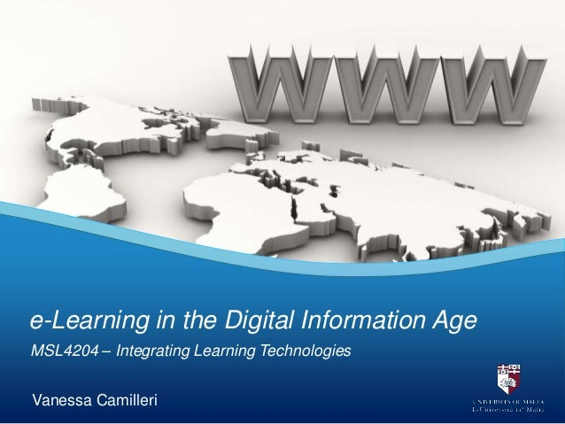 MSL4204 – Integrating Learning Technologies e-Learning in the Digital Information Age Vanessa Camilleri