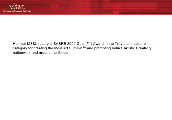 Hanmer MS&L received SABRE 2009 Gold (#1) Award in the Travel and Leisure category for creating the India Art Summit  TM  ...