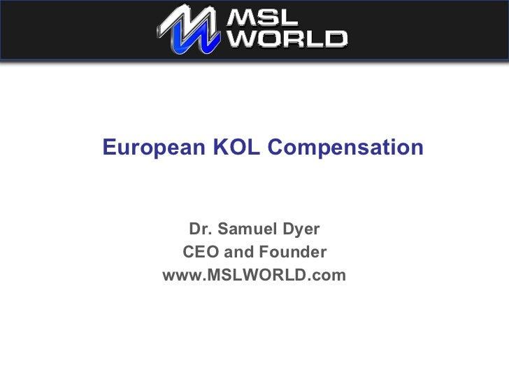 European KOL Compensation Dr. Samuel Dyer CEO and Founder www.MSLWORLD.com