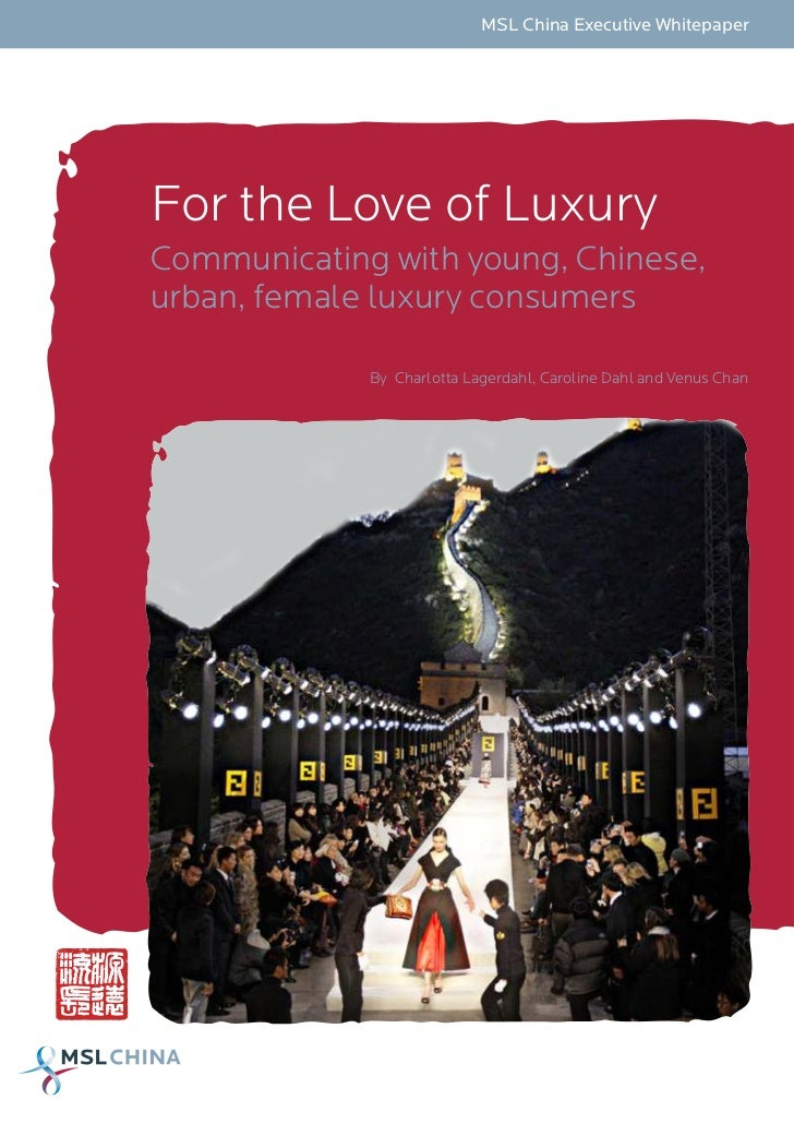 MSL China Executive WhitepaperFor the Love of LuxuryCommunicating with young, Chinese,urban, female luxury consumers      ...