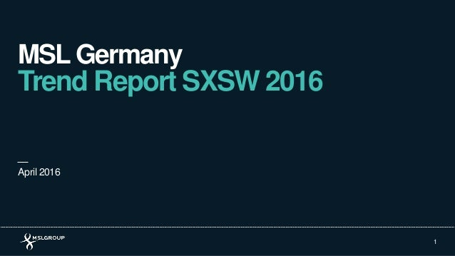 MSL Germany Trend Report SXSW 2016 1 April 2016