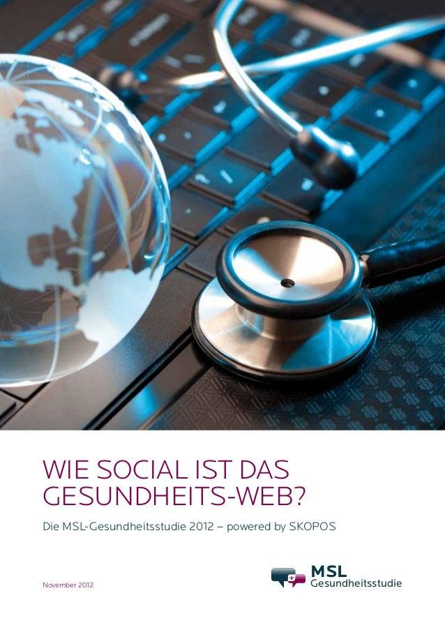 MSL-Gesundheitsstudie 2012   1Wie social ist dasGesundheits-web?Die MSL-Gesundheitsstudie 2012 – powered by SKOPOS        ...