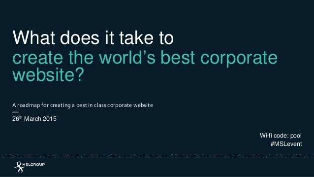 What does it take to create the world's best corporate website? A roadmap for creating a best in class corporate website 2...
