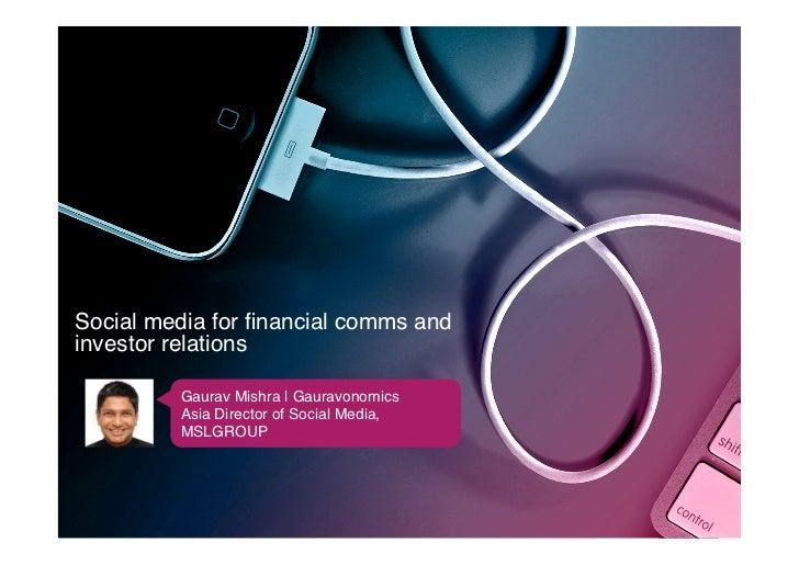 Social media for financial comms andinvestor relations!         Gaurav Mishra | Gauravonomics!         Asia Director of Soc...