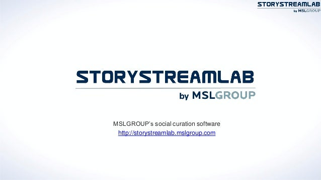 MSLGROUP's social curation softwarehttp://storystreamlab.mslgroup.com