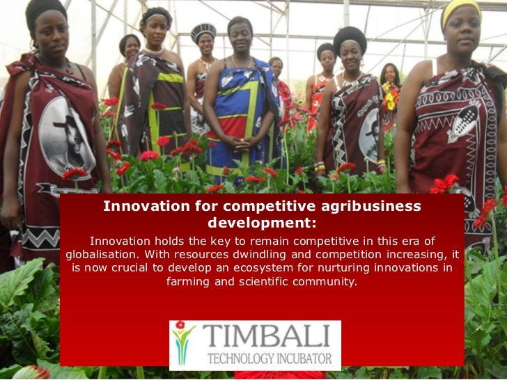 Innovation for competitive agribusiness                   development:     Innovation holds the key to remain competitive ...