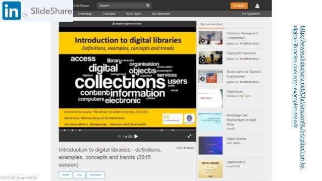 http://www.slideshare.net/OlafJanssenNL/introduction-to- digital-libraries-concepts-examples-trends © 2016 Sally Schramm C...