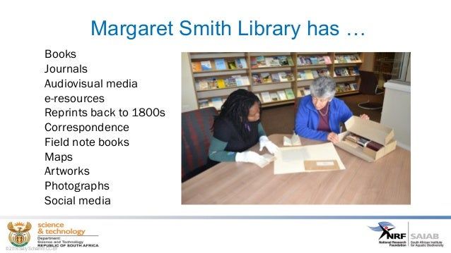 Margaret Smith Library has … Books Journals Audiovisual media e-resources Reprints back to 1800s Correspondence Field note...