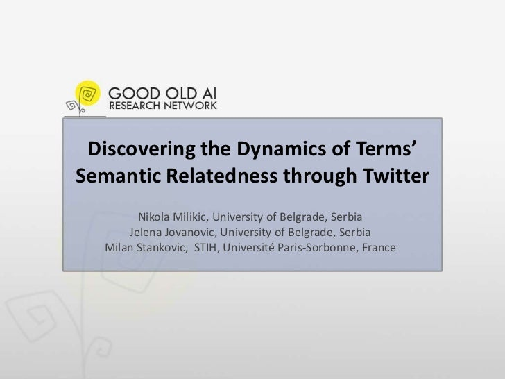 Discovering the Dynamics of Terms' Semantic Relatedness through Twitter<br />Nikola Milikic, University of Belgrade, Serbi...