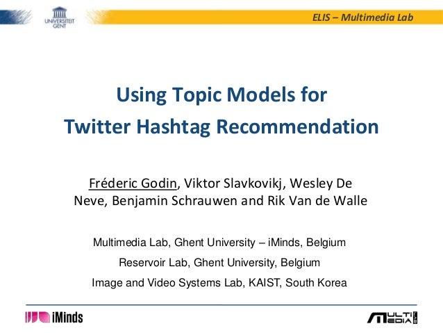 ELIS – Multimedia LabFréderic Godin, Viktor Slavkovikj, Wesley DeNeve, Benjamin Schrauwen and Rik Van de WalleUsing Topic ...