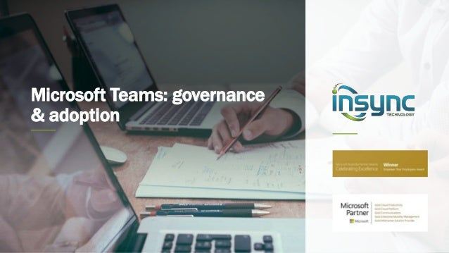Microsoft Teams: governance & adoption