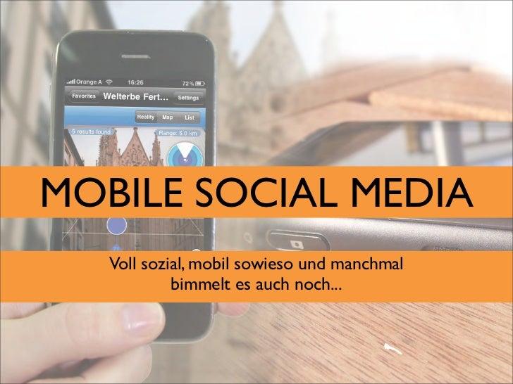 MOBILE SOCIAL MEDIA   Voll sozial, mobil sowieso und manchmal            bimmelt es auch noch...