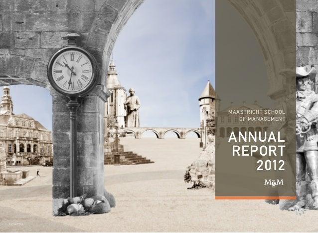 © Unique Photo MAASTRICHT SCHOOL OF MANAGEMENT ANNUAL REPORT 2012