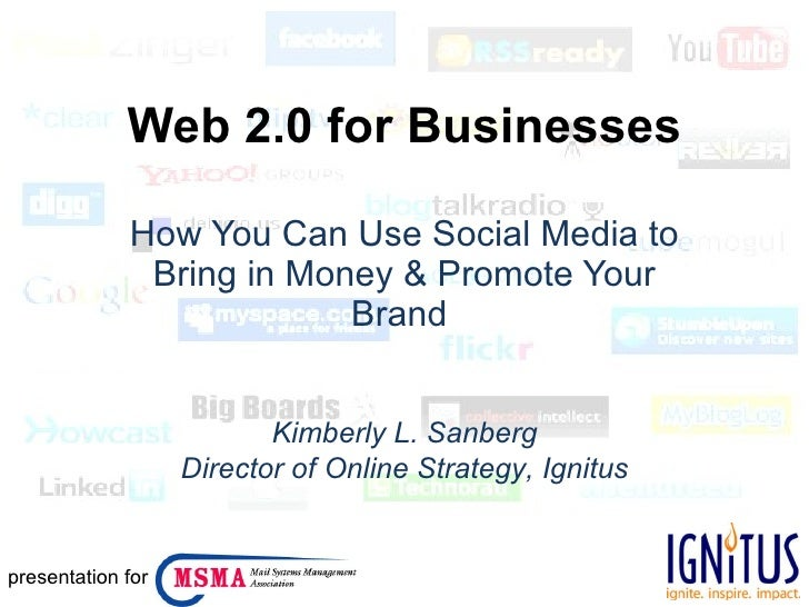 Web 2.0 for Businesses How You Can Use Social Media to Bring in Money & Promote Your Brand  Kimberly L. Sanberg Director o...