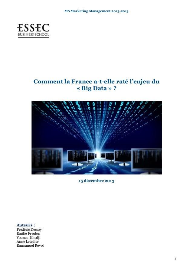 MS Marketing Management 2013-2013 1 Comment la France a-t-elle raté l'enjeu du « Big Data » ? 15 décembre 2013 Auteurs : F...